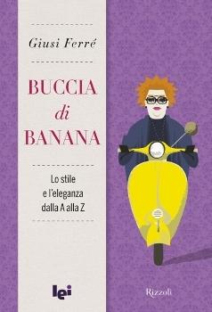 moda,stile,giusi ferrè,buccia di banana,fashion,modaioli,dall'aperitivo al gelato,libro